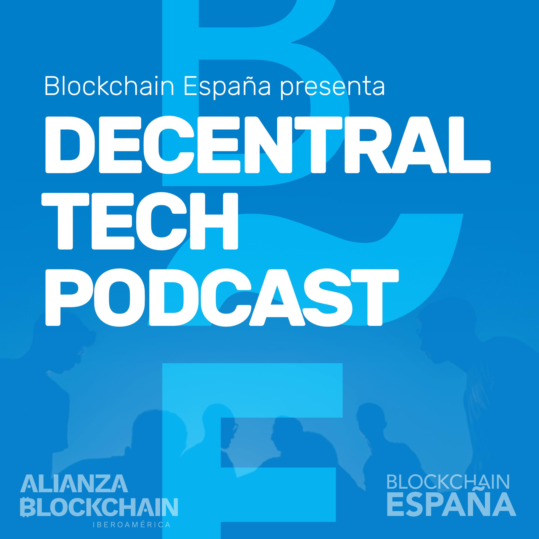 Decentral Tech Podcast de Blockchain España